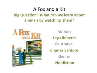 A Fox and a Kit Big Question:  What can we learn about animals by watching  them