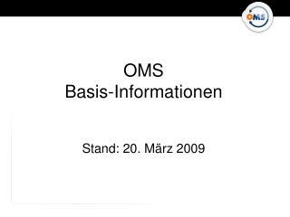OMS  Basis-Informationen Stand: 20. März 2009