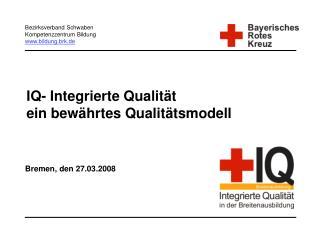 IQ- Integrierte Qualität ein bewährtes Qualitätsmodell