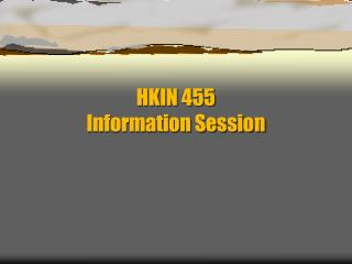 HKIN 455  Information Session