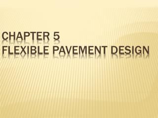 CHAPTER 5 FLEXIBLE PAVEMENT DESIGN