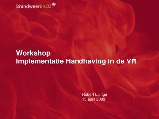 Workshop Implementatie Handhaving in de VR