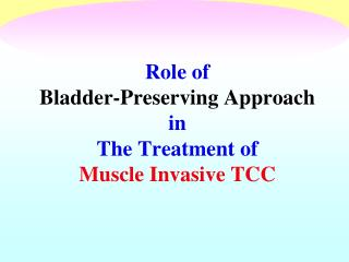 Role of  Bladder -Preserving Approach in The Treatment of  Muscle  Invasive TCC