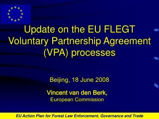 Update on the EU FLEGT Voluntary Partnership Agreement (VPA) processes  Beijing, 18 June 2008