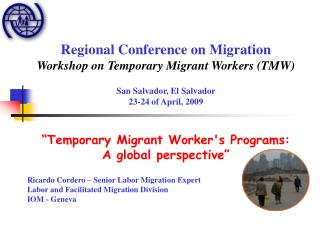 Regional Conference on Migration Workshop on Temporary Migrant Workers (TMW )
