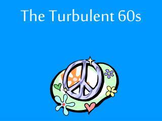 The Turbulent 60s