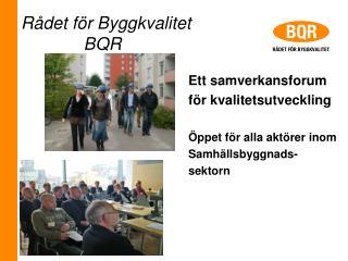 Rådet för Byggkvalitet              BQR