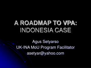 A ROADMAP TO VPA:  INDONESIA CASE