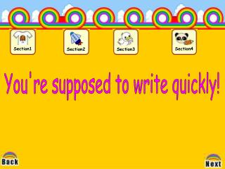 You're supposed to write quickly!