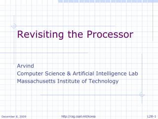 Revisiting the Processor Arvind Computer Science & Artificial Intelligence Lab