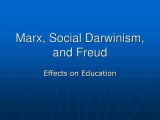 Marx, Social Darwinism, and Freud