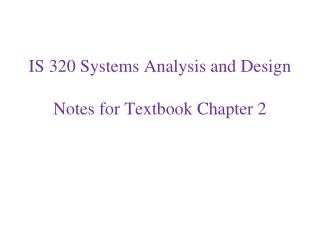 IS 320 Systems Analysis and Design Notes for Textbook Chapter 2