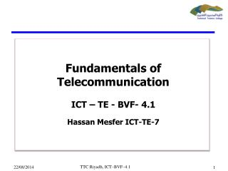 Fundamentals of Telecommunication ICT – TE - BVF- 4.1 Hassan  Mesfer  ICT-TE-7
