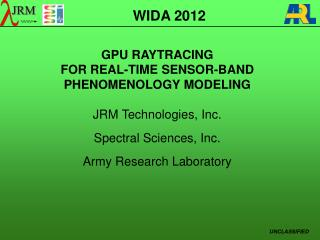 GPU RAYTRACING  FOR REAL-TIME SENSOR-BAND PHENOMENOLOGY MODELING JRM Technologies, Inc.