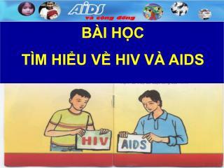BÀI HỌC  TÌM HIỂU VỀ HIV VÀ AIDS