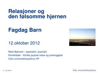 Relasjoner og  den følsomme hjernen Fagdag Barn 12.oktober 2012