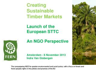Creating Sustainable Timber Markets  Launch of the European STTC  An NGO Perspective