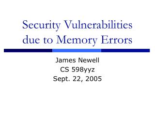 Security Vulnerabilities due to Memory Errors