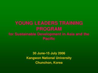 YOUNG LEADERS TRAINING PROGRAM for Sustainable Development in Asia and the Pacific