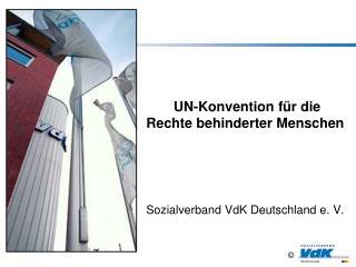 UN-Konvention für die Rechte behinderter Menschen Sozialverband VdK Deutschland e. V.