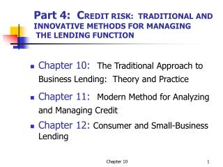 Part 4:  C REDIT RISK:  TRADITIONAL AND  INNOVATIVE METHODS FOR MANAGING  THE LENDING FUNCTION