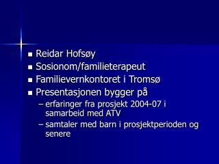Reidar Hofsøy Sosionom/familieterapeut Familievernkontoret i Tromsø Presentasjonen bygger på