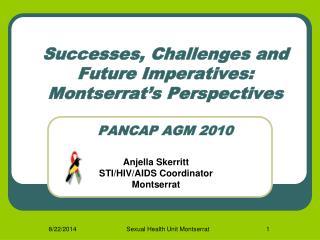 Successes, Challenges and Future Imperatives: Montserrat's Perspectives PANCAP AGM 2010