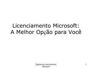 Licenciamento Microsoft:  A Melhor Op ç ão para Você