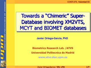 Biometrics Research Lab. /ATVS Universidad Politecnica de Madrid  atvs.diac.upm.es