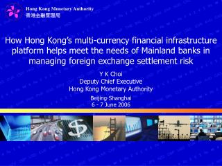 Y K Choi Deputy Chief Executive Hong Kong Monetary Authority Beijing‧Shanghai 6 - 7 June 2006