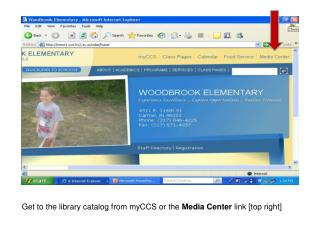Get to the library catalog from myCCS or the  Media Center  link [top right]