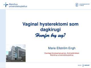 Vaginal  hysterektomi som dagkirugi Hvorfor bry seg?