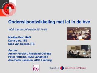 Onderwijsontwikkeling met ict in de bve VOR themaconferentie 25-11-04  Marijke Kral, HAN