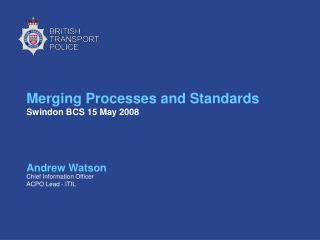 Merging Processes and Standards Swindon BCS 15 May 2008