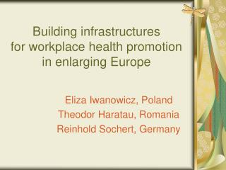 Building infrastructures  for workplace health promotion in enlarging Europe