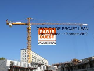 GESTION DE PROJET LEAN Lean en France – 19 octobre 2012