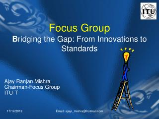 Focus Group B ridging the Gap: From Innovations to Standards
