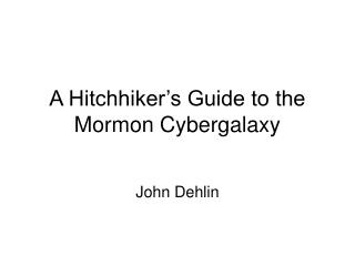 A Hitchhiker s Guide to the Mormon Cybergalaxy