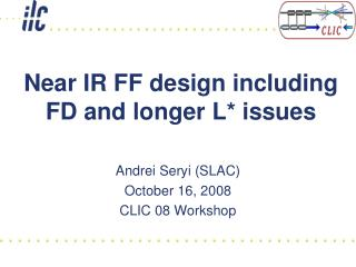 Near IR FF design including FD and longer L* issues