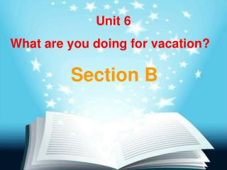 Unit 6  What are you doing for vacation?