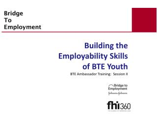 Building the Employability Skills of BTE Youth BTE Ambassador Training:  Session II