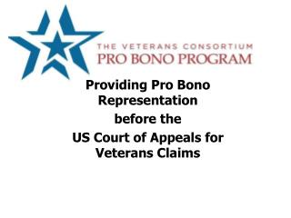 Providing Pro Bono Representation  before the  US Court of Appeals for Veterans Claims