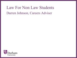 Law For Non Law Students  Darren Johnson, Careers Adviser