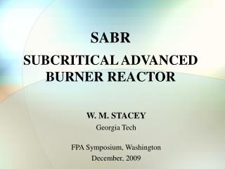 SABR  SUBCRITICAL ADVANCED  BURNER REACTOR