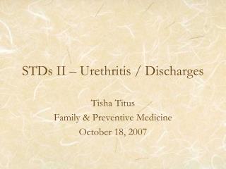 STDs II – Urethritis / Discharges
