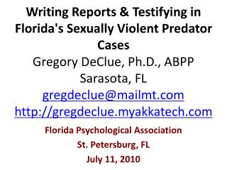 Writing Reports  Testifying in Floridas Sexually Violent Predator Cases Gregory DeClue, Ph.D., ABPP Sarasota, FL gregdec
