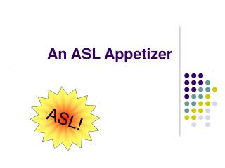 An ASL Appetizer