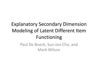 Explanatory Secondary Dimension Modeling of Latent Different Item Functioning