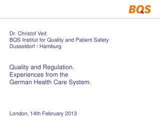 Dr. Christof Veit BQS Institut for Quality and Patient Safety Dusseldorf / Hamburg