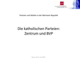 Parteien und Wahlen in der Weimarer Republik Die katholischen Parteien: Zentrum und BVP